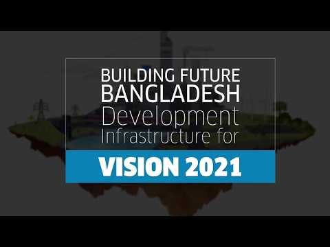 Building Future Bangladesh Development Infrastructure for Vision 2021