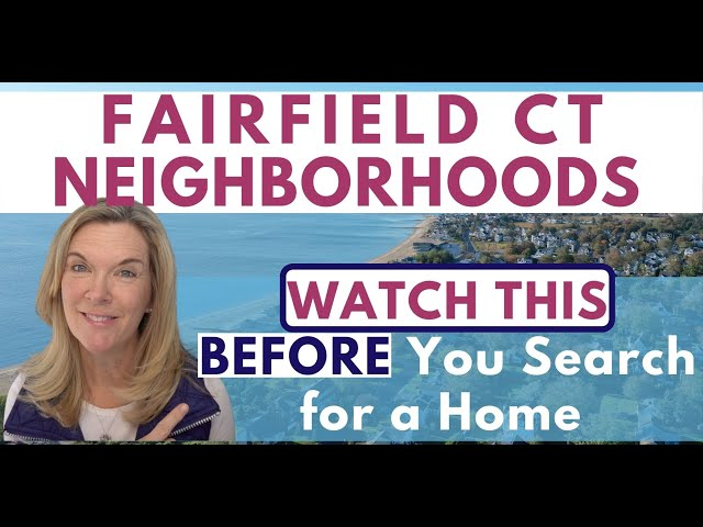 Neighborhoods in Fairfield CT 2021| Moving to Fairfield CT | Map of Fairfield CT Neighborhoods