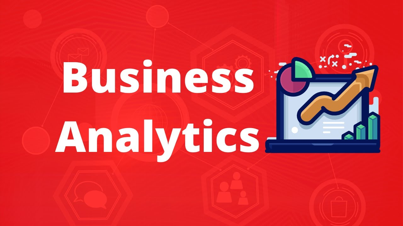 Business Analytics Overview    What is Business Analytics?