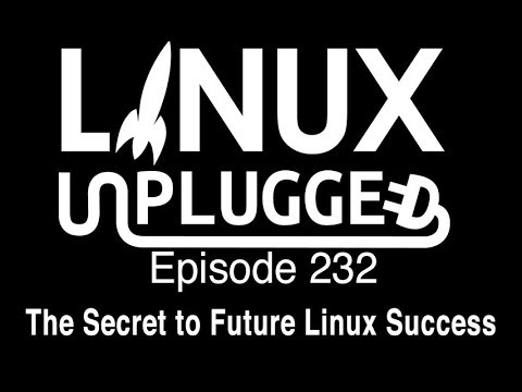 The Secret to Future Linux Success | LINUX Unplugged 232