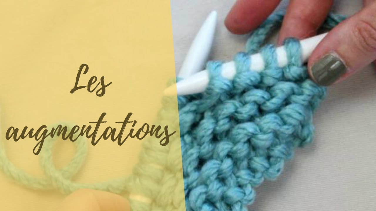 Leçon Tricot 8 Tricoter Des Augmentations 2 Ou 3