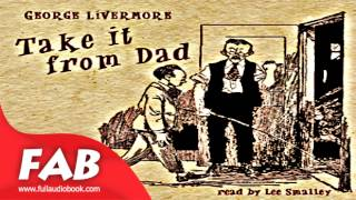 Take it From Dad Full Audiobook by George LIVERMORE by Humorous Fiction