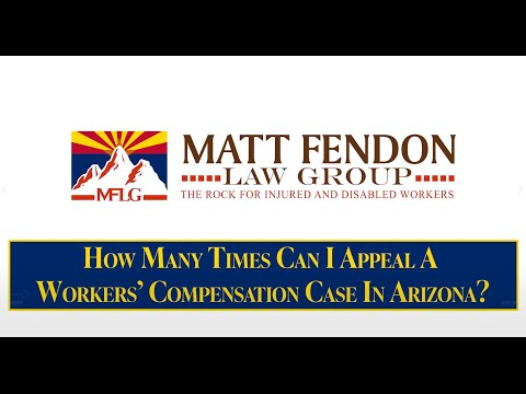 How Many Times Can I Appeal a Workers' Compensation Case – Arizona – Matt Fendon Law Group