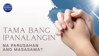 Kasalanan bang ipanalangin sa Dios na parusahan ang mga masasamang tao?