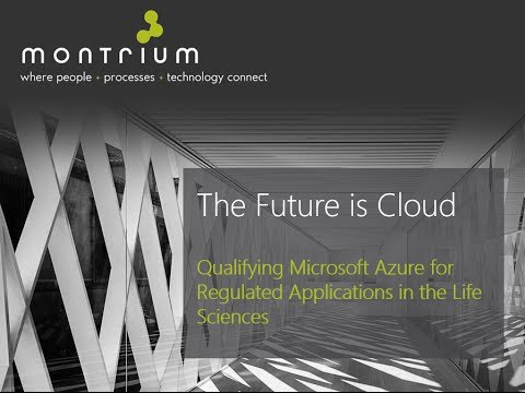 The Future is Cloud - Qualifying Microsoft Azure for Regulated Applications in the Life Sciences