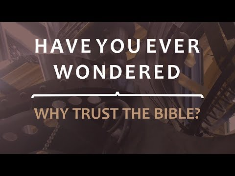 Have you ever wondered - Why trust the Bible?