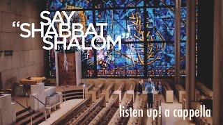 Say Shabbat Shalom / Geronimo (by Sheppard) - Listen Up! A Cappella