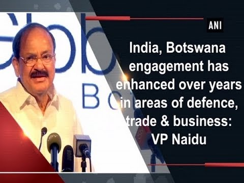 India, Botswana engagement has enhanced over years in areas of defence, trade & business: VP Naidu