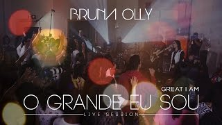 Bruna Olly - O Grande Eu Sou 'Great I Am' [ LIVE SESSION ]
