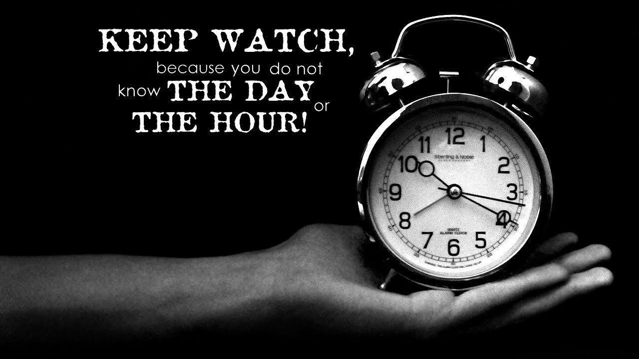 Image result for keep watch because you don't know the day or the hour