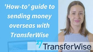 How to Transfer Money Overseas Using TransferWise