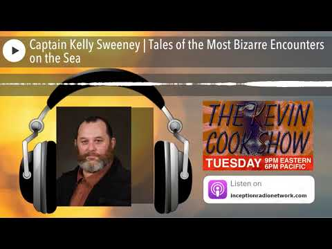 Captain Kelly Sweeney | Tales of the Most Bizarre Encounters