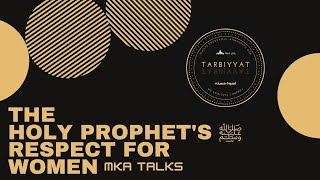 MKA Talks - The Holy Prophet's ﷺ Respect for Women | March 2021