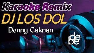 Dj LOS DOL - Denny Caknan Karaoke Remix