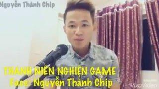 Nhạc Chế Thanh Niên Nghiệm Game -  Nguyễn Thành Chip
