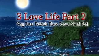 3 Love Life Part 2. Yug Dua Tshiab Thov Kom Muaj Koj