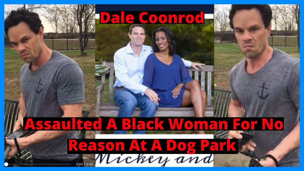 |NEWS| Dale Coonrod Assaulted A Black Woman For No Reason At A Dog Park