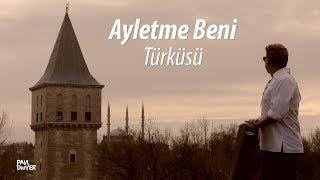 AYLETME BENİ - Paul Dwyer Yorumuyla (Cover) / Türkü Dinle