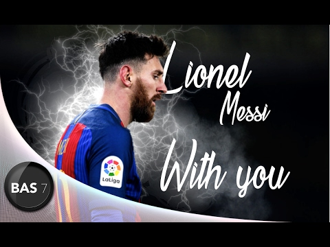 Download Lionel Messi ● WITH YOU ● AMAZING Goals, Skills & Assists 2016/17 ● 1080p HD