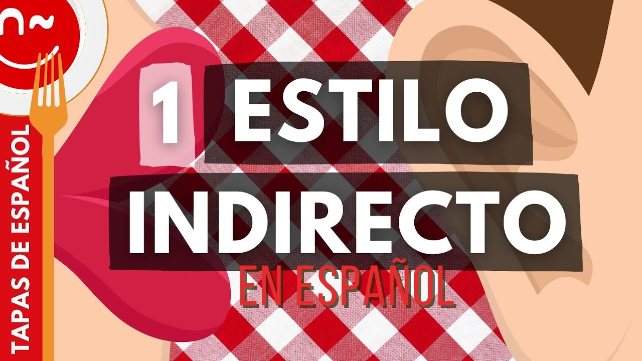 Estilo Indirecto 1ª Parte Tapas De Español