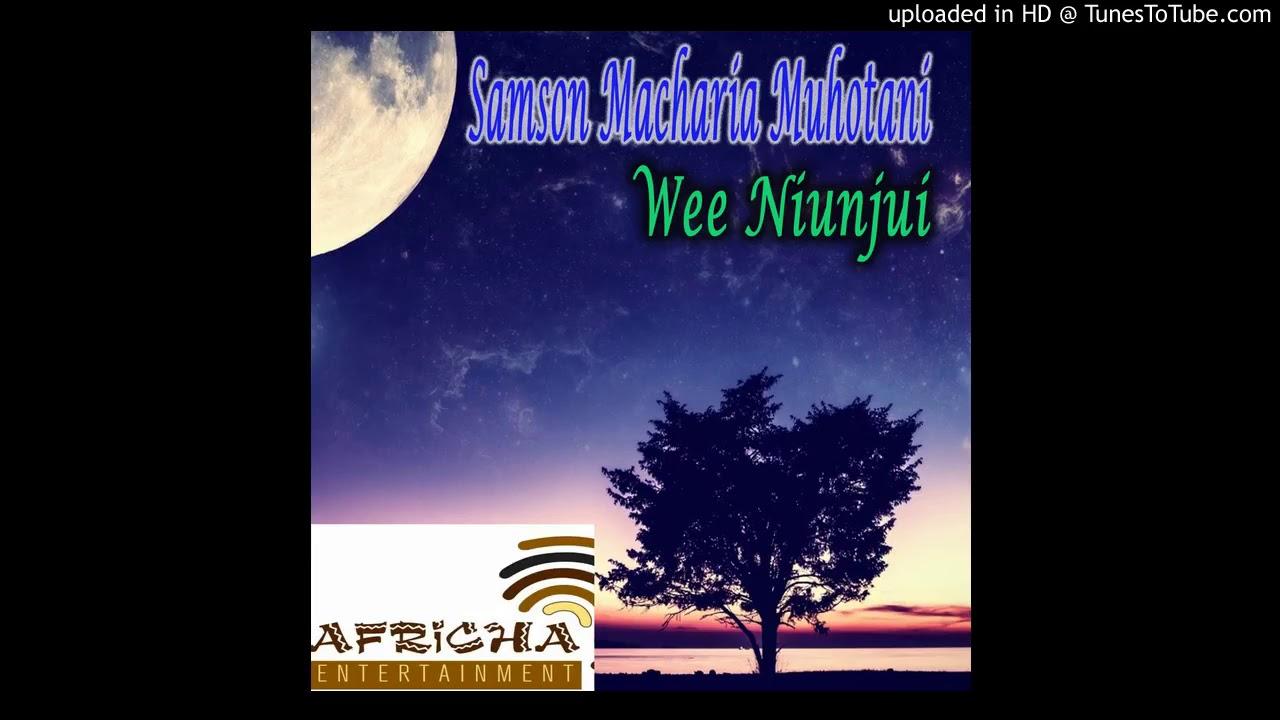 Samson Macharia Muhotani   Wee Niunjui New Kikuyu Gospel Music 2018 Carlsin