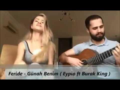 Feride-gunah benim (Eypio ft Burak King)