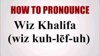 How To Pronounce Wiz Khalifa