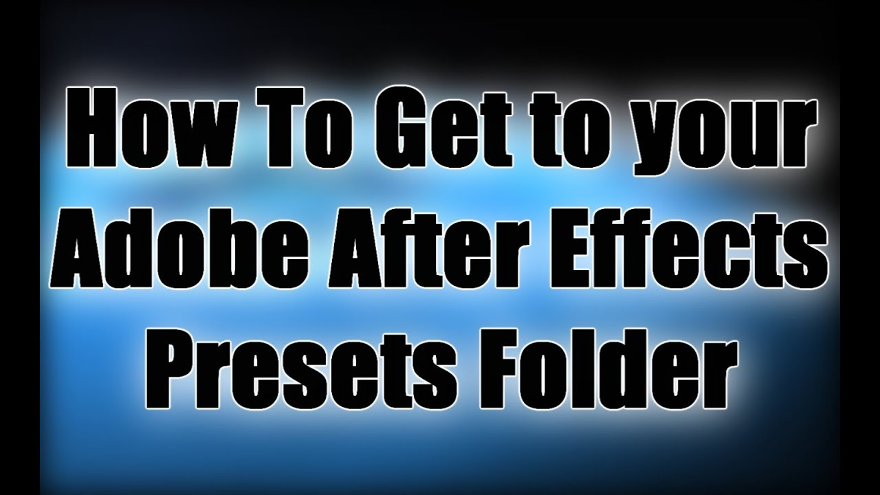 How To Get to your Adobe After Effects Presets Folder