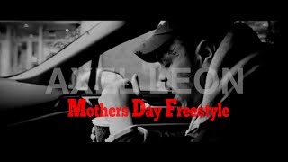 Axel Leon - Mothers Day Freestyle 2019