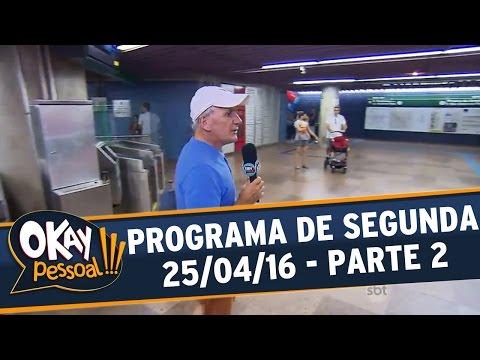 Okay Pessoal!!! (25/04/16) - Segunda - Parte 2