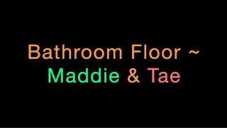 Bathroom Floor ~ Maddie & Tae Lyrics
