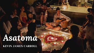Asatoma by Kevin James Carroll ~ Kirtan, Chanting & Heartsongs
