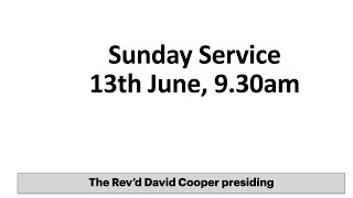 Sunday 13th June 2021 with The Rev'd David Cooper