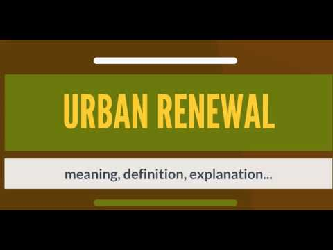 What is URBAN RENEWAL? What does URBAN RENEWAL mean? URBAN RENEWAL meaning, definition & explanation