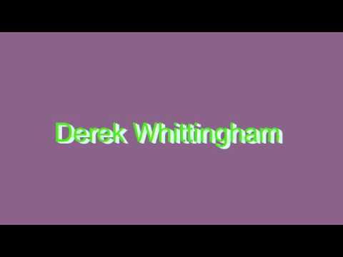 How to Pronounce Derek Whittingham