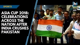 Asia Cup 2018: Celebrations across the nation after India crushes Pakistan