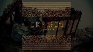 EKKOES - It Goes On