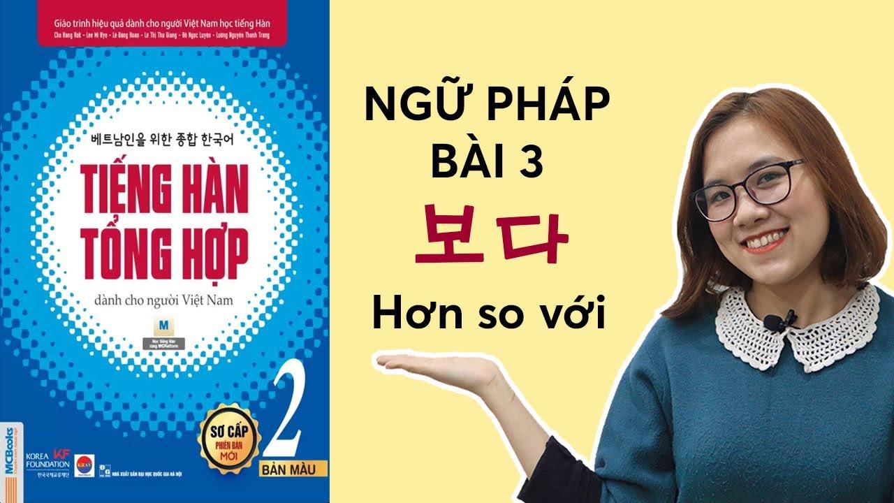 Giải Thích Ngữ Pháp Tiếng Hàn Tổng Hợp Sơ Cấp 2 Bài 3 [ 보다 - HƠN SO VỚI] | Hàn Quốc Sarang