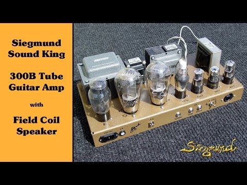 Siegmund Sound King - 300B Guitar Amp Demo Review - YouTube