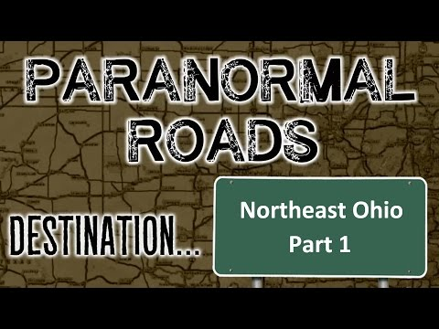 Paranormal Roads: Paranormal Northeast Ohio Part 1