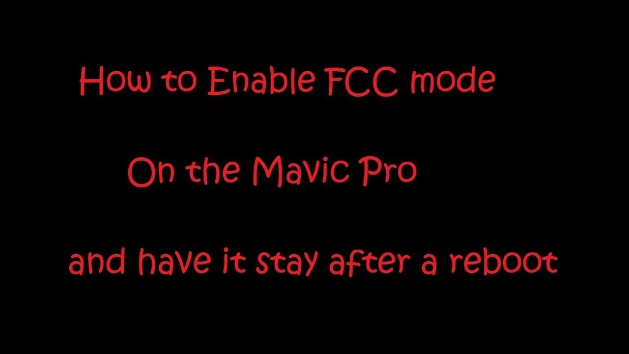 Enable FCC mode on the Mavic Pro and P4 pro V2 forever