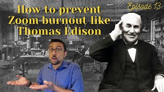 How to Prevent Zoom Burnout like Thomas Edison