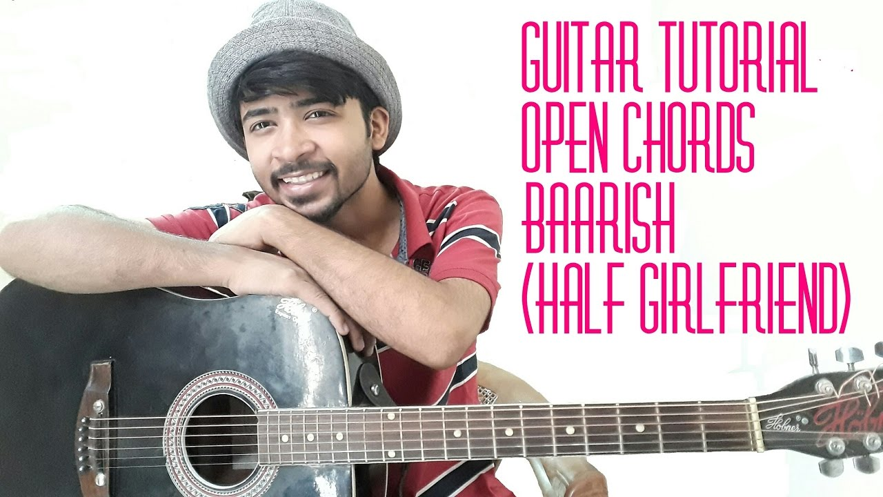 Easy Baarish Guitar Lesson (Half Girlfriend) - Ash king Without CAPO{open Chords} - YouTube