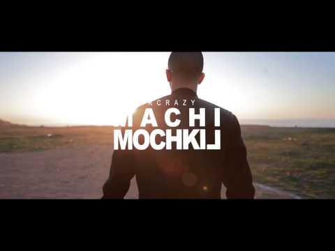 MR CRAZY - MACHI MOCHKIL [Officiel Video]