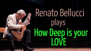 "Renato Bellucci plays, ""How Deep Is Your Love"", The Bee Gees for solo classical guitar"