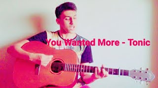 You Wanted More - Tonic (Viranch Shah Acoustic Cover)