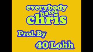 EveryBody Hates Chris - 2012 INSTRUMENTAL W/ Hook (Prod. By 40 Lohh)