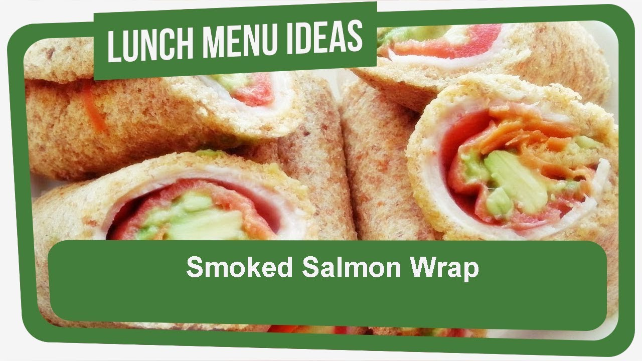 Good Food Ideas For Lunch Smoked Salmon Wrap Youtube