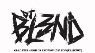 Marc Kiss - High On Emotion (Die Hoerer Remix) DJ BL3ND