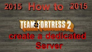 [NEW]How to make a Team Fortress 2 Server (SteamPipe) 2016 Newest (UPDATED)